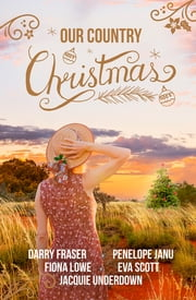 Our Country Christmas ebook by Darry Fraser, Penelope Janu, Fiona Lowe,...