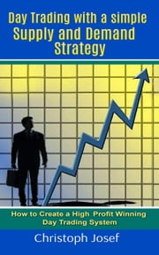 Day Trading with a Simple Supply and Demand Strategy ebook by Christoph Josef
