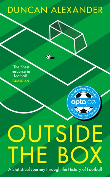 Outside the Box - A Statistical Journey through the History of Football ebook by Duncan Alexander
