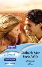 Outback Man Seeks Wife ebook by Margaret Way