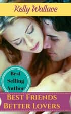 Best Friends Better Lovers ebook by Kelly Wallace