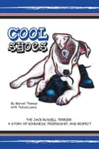 Cool Shoes - The Jack Russell Terrier: a Story of Kindness, Friendship, and Respect ebook by Maricel Thomas, Telicia Lewis