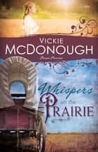 Whispers on the Prairie ebook by Vickie McDonough