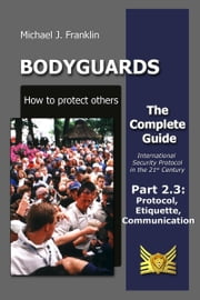 Bodyguards: How to protect others - Part 2.3 - Manners, Protocol, Etiquette and Communication ebook by Michael J. Franklin