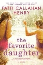 The Favorite Daughter ebook by Patti Callahan Henry