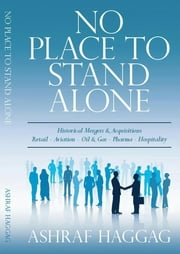 No Place to Stand Alone - Historical Mergers & Acquisitions. Retail-Aviation-Oil & Gas-Pharma-Hospitality ebook by Ashraf Haggag