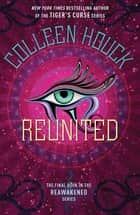 Reunited - Book Three in the Reawakened series, filled with Egyptian mythology, intrigue and romance eBook by Colleen Houck