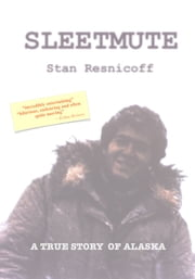 Sleetmute - A True Story of Alaska ebook by Stan Resnicoff