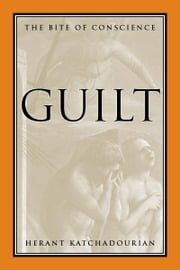 Guilt - The Bite of Conscience ebook by Herant Katchadourian