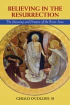 Believing in the Resurrection: The Meaning and Promise of the Risen Jesus ebook by Gerald O'Collins, SJ