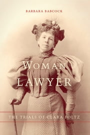 Woman Lawyer - The Trials of Clara Foltz ebook by Barbara Babcock