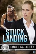 Stuck Landing - A Bluewater Bay Novel ebook by Lauren Gallagher