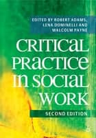 Critical Practice in Social Work ebook by Robert Adams, Lena Dominelli, Malcolm Payne