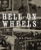 Hell on Wheels - An Illustrated History of Outlaw Motorcycle Clubs ebook by Bill Hayes