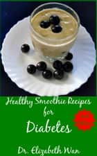 Healthy Smoothie Recipes for Diabetes 2nd Edition ebook by Elizabeth Wan