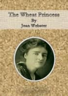 The Wheat Princess ebook by Jean Webster