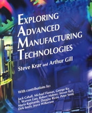 Exploring Advanced Manufacturing Technologies ebook by Kobo.Web.Store.Products.Fields.ContributorFieldViewModel