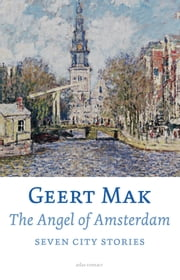 The angel of Amsterdam - seven city stories ebook by Geert Mak, Liz Waters