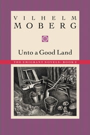Unto A Good Land ebook by Vilhelm  Moberg
