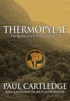 Thermopylae: The Battle That Changed the World ebook by Paul Cartledge