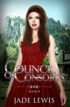 Council of Consorts #4 - Council of Consorts, #4 ebook by Jade Lewis