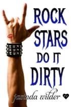 Rock Stars Do It Dirty ebook by Jasinda Wilder