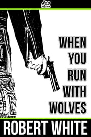 When You Run with Wolves ebook by Robert White