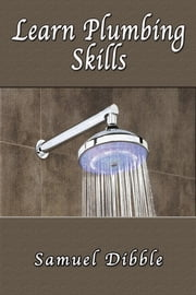 Learn Plumbing Skills ebook by Samuel Dibble