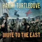 Drive to the East audiobook by Harry Turtledove