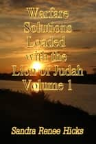 Warfare Solutions Loaded with the Lion of Judah: Volume 1 ebook by Sandra Renee Hicks