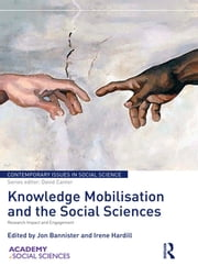 Knowledge Mobilisation and Social Sciences - Research Impact and Engagement ebook by Jon Bannister,Irene Hardill