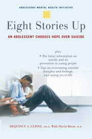 Eight Stories Up - An Adolescent Chooses Hope over Suicide ebook by DeQuincy Lezine,David Brent