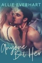 Anyone But Her ebook by Allie Everhart