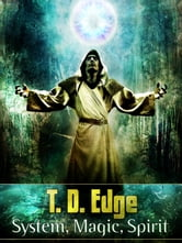 System, Magic, Spirit ebook by T.D. Edge