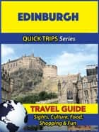 Edinburgh Travel Guide (Quick Trips Series) - Sights, Culture, Food, Shopping & Fun ebook by Cynthia Atkins