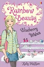 Blueberry Wishes: Rainbow Beauty (Book 3) ebook by Kelly McKain