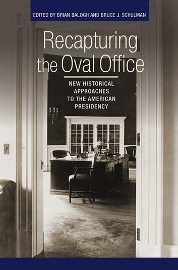 Recapturing the Oval Office - New Historical Approaches to the American Presidency ebook by
