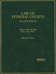 Wright and Kane's Law of Federal Courts, 7th (Hornbook Series) ebook by Charles Wright, Mary Kane