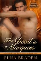 The Devil Is a Marquess ebook by Elisa Braden