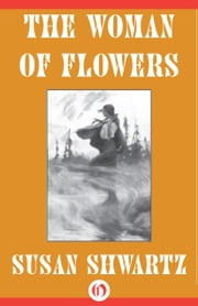 The Woman of Flowers ebook by Susan Shwartz