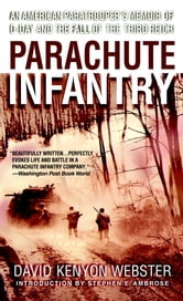 Parachute Infantry - An American Paratrooper's Memoir of D-Day and the Fall of the Third Reich ebook by David Webster