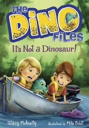 The Dino Files #3: It's Not a Dinosaur! ebook by Stacy McAnulty,Mike Boldt