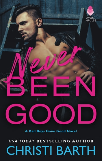 Never Been Good - A Bad Boys Gone Good Novel ebook by Christi Barth