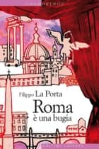 Roma è una bugia ebook by Filippo La Porta