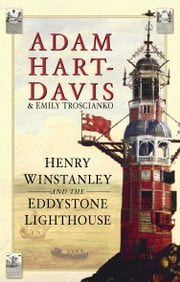 Henry Winstanley and the Eddystone Lighthouse ebook by Adam Hart-Davis,Emily Troscianko