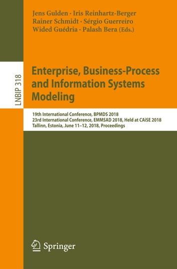 Enterprise, Business-Process and Information Systems Modeling - 19th International Conference, BPMDS 2018, 23rd International Conference, EMMSAD 2018, Held at CAiSE 2018, Tallinn, Estonia, June 11-12, 2018, Proceedings ebook by