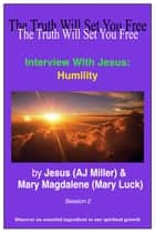 Interview with Jesus: Humility Session 2 ebook by Jesus (AJ Miller),Mary Magdalene (Mary Luck)
