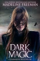Dark Magic ebook by Madeline Freeman