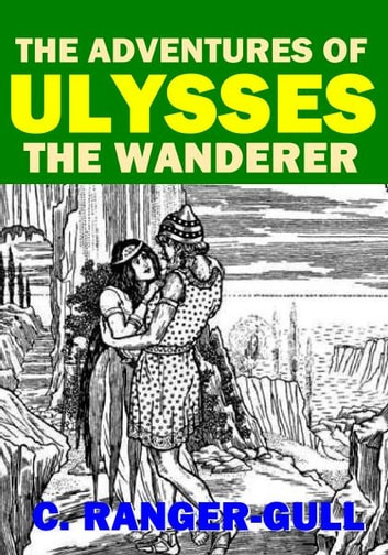 The Adventures of Ulysses - The Wanderer ebook by C. Ranger-Gull