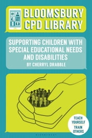 Bloomsbury CPD Library: Supporting Children with Special Educational Needs and Disabilities ebook by Cherryl Drabble,Sarah Findlater